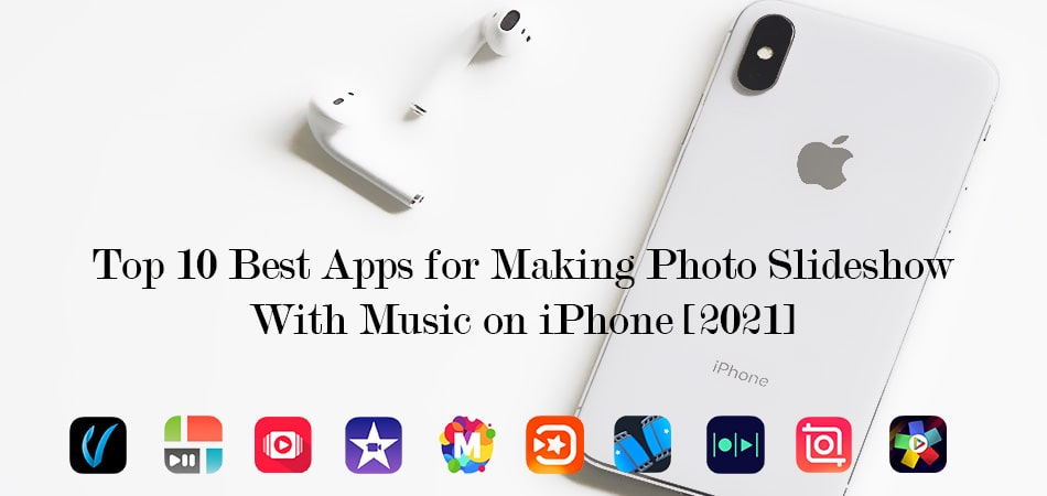 Top 10 Best Apps for Making Photo Slideshow With Music on iPhone [2021]